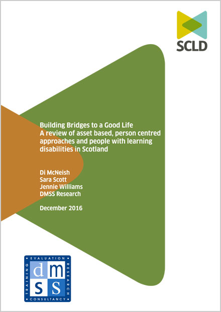 Building Bridges to a Good Life A review of asset based, person centred approaches and people with learning disabilities in Scotland
